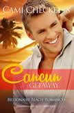 Cancun Getaway Billionaire Beach Romance, Cami Checketts