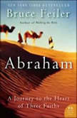 Abraham A Journey to the Heart of Three Faiths, Bruce Feiler