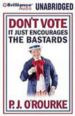 Don't Vote - It Just Encourages the Bastards, P. J. O'Rourke