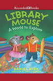 Library Mouse A World to Explore, Daniel Kirk