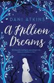 Million Dreams,  A, Dani Atkins
