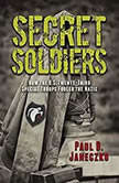 Secret Soldiers How the U.S. Twenty-Third Special Troops Fooled the Nazis, Paul B. Janeczko