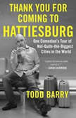 Thank You for Coming to Hattiesburg One Comedian's Tour of Not-Quite-the-Biggest Cities in the World, Todd Barry