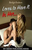 Loves to Have It In Her : Erotic Sex Stories That Will Satisfy Your Cravings!, Bridgit Embers
