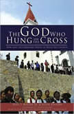 The God Who Hung on the Cross How God Uses Ordinary People to Build His Church, Dois I. Rosser, Jr., and Ellen Vaughn