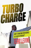 Turbo Charge How to Transform Your Business as a Heart-Repreneur, Terri Levine