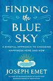 Finding the Blue Sky A Mindful Approach to Choosing Happiness Here and Now, Joseph Emet