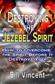 Destroying the Jezebel Spirit How to Overcome the Spirit Before It Destroys You