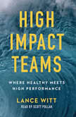 High Impact Teams Where Healthy Meets High Performance, Lance Witt
