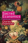 Sacred Economics Money, Gift, and Society in the Age of Transition, Charles Eisenstein