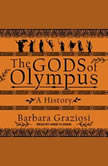 The Gods of Olympus A History, Barbara Graziosi
