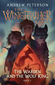 The Warden and the Wolf King The Wingfeather Saga Book 4, Andrew Peterson