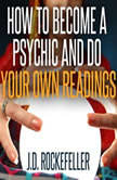 How to Become a Psychic and Do Your Own Readings, J.D. Rockefeller