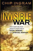 The Invisible War What Every Believer Needs to Know About Satan, Demons, and Spiritual Warfare, Chip Ingram