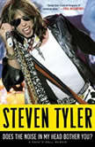 Does the Noise in My Head Bother You? A Rock 'n' Roll Memoir, Steven Tyler
