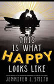 This Is What Happy Looks Like Booktrack Edition, Jennifer E. Smith