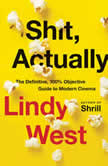 Shit, Actually The Definitive, 100% Objective Guide to Modern Cinema, Lindy West