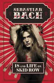 18 and Life on Skid Row, Sebastian Bach
