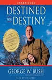 Destined for Destiny The Unauthorized Autobiography of George W. Bush, Scott Dikkers