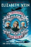 A Thousand Sisters The Heroic Airwomen of the Soviet Union in World War II, Elizabeth Wein