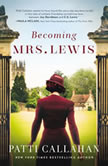 Becoming Mrs. Lewis The Improbable Love Story of Joy Davidman and C. S. Lewis, Patti Callahan