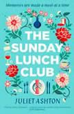 The Sunday Lunch Club The feel-good novel of 2018, Juliet Ashton
