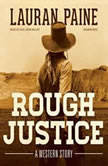 Rough Justice A Western Story, Lauran Paine