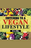 Switching to a Vegan Lifestyle, M.A. Hill