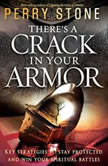 There's a Crack in Your Armor Key Strategies to Stay Protected and Win Your Spiritual Battles, Perry Stone