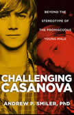 Challenging Casanova Beyond the Stereotype of the Promiscuous Young Male, Andrew P. Smiler