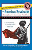 The Politically Incorrect Guide to the American Revolution, Larry Schweikart; Dave Dougherty