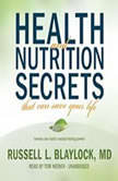 Health and Nutrition Secrets That Can Save Your Life, Russell L. Blaylock, MD