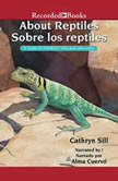 About Reptiles /Sobre los reptiles A Guide for Children/Una guia para ninos, Cathryn Sill