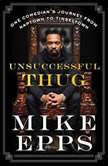 Unsuccessful Thug One Comedian's Journey from Naptown to Tinseltown, Mike Epps