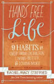 Hands Free Life Nine Habits for Overcoming Distraction, Living Better, and Loving More, Jaimee Draper