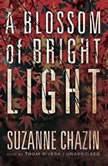 A Blossom of Bright Light, Suzanne Chazin