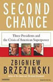 Second Chance Three Presidents and the Crisis of American Superpower, Zbigniew Brzezinski