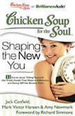 Chicken Soup for the Soul: Shaping the New You - 32 Stories about Telling Yourself the Truth, Foods That Make a Difference, and Going Off the Beaten Path, Jack Canfield