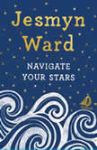Navigate Your Stars, Jesmyn Ward