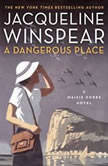 A Dangerous Place A Maisie Dobbs Novel, Jacqueline Winspear