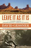 Leave It As It Is A Journey Through Theodore Roosevelt's American Wilderness, David Gessner