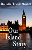 Our Island Story (complete), H. E. Marshall