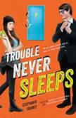 Trouble Never Sleeps, Stephanie Tromly
