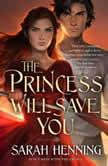 The Princess Will Save You, Sarah Henning