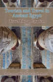 Tourism and Travel in Ancient Egypt: Travel Like an Egyptian, Mohammed Yehia Zakaria Z. Ahmed