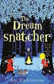 The Dreamsnatcher, Abi Elphinstone