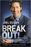 Break Out! 5 Keys to Go Beyond Your Barriers and Live an Extraordinary Life, Joel Osteen