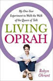 Living Oprah My One-Year Experiment to Walk the Walk of the Queen of Talk, Robyn Okrant