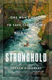 Stronghold One Man's Quest to Save the World's Wild Salmon, Tucker Malarkey
