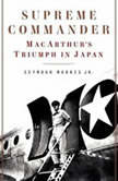 Supreme Commander MacArthur's Triumph in Japan, Seymour Morris, Jr.